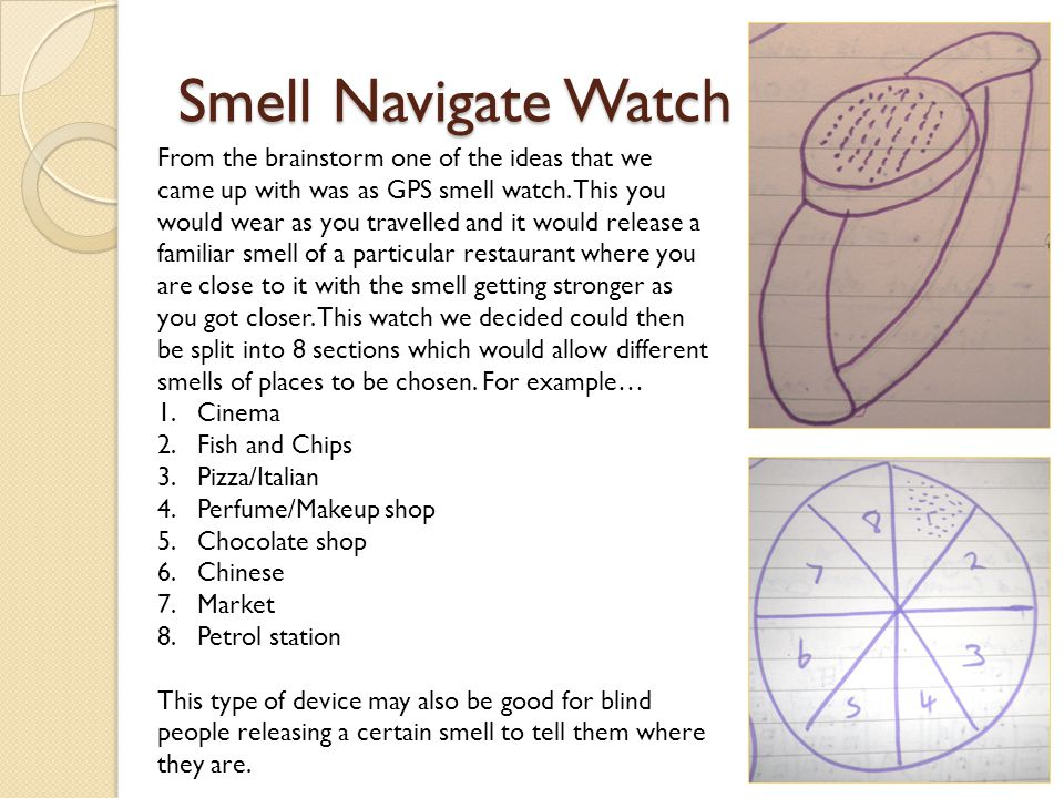 Smell Navigate Watch From the brainstorm one of the ideas that we came up with was as GPS smell watch.