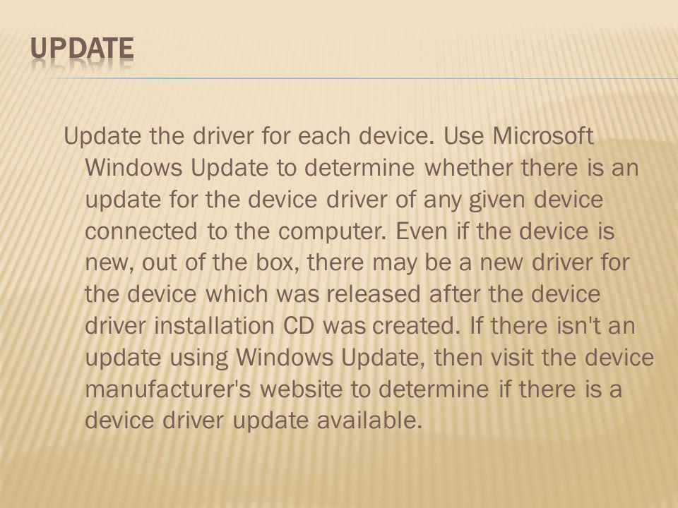 Update the driver for each device. Use Microsoft Windows Update to determine whether there is an update for the device driver of any given device conn
