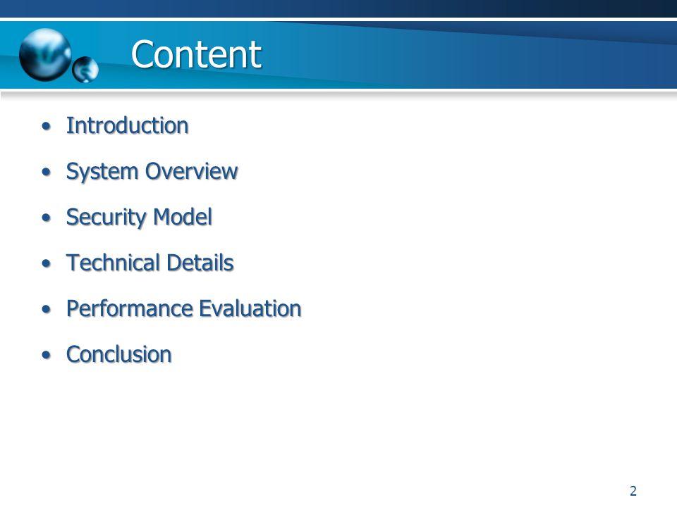 Content IntroductionIntroduction System OverviewSystem Overview Security ModelSecurity Model Technical DetailsTechnical Details Performance EvaluationPerformance Evaluation ConclusionConclusion 2