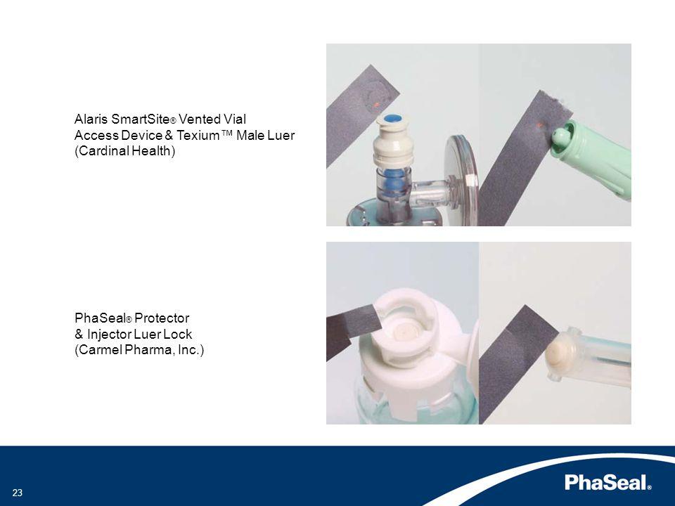 Alaris SmartSite ® Vented Vial Access Device & Texium Male Luer (Cardinal Health) PhaSeal ® Protector & Injector Luer Lock (Carmel Pharma, Inc.) 23