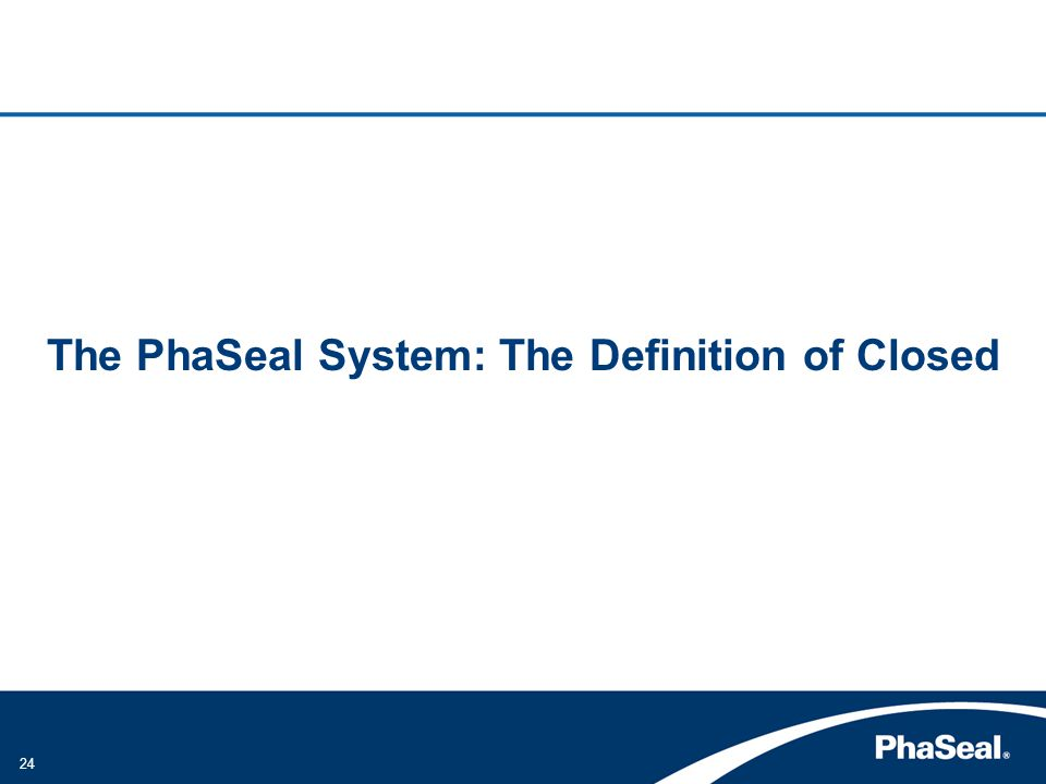 24 The PhaSeal System: The Definition of Closed