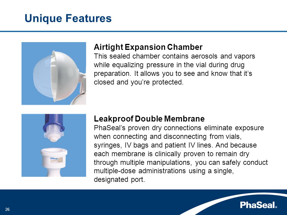 26 Unique Features Airtight Expansion Chamber This sealed chamber contains aerosols and vapors while equalizing pressure in the vial during drug preparation.