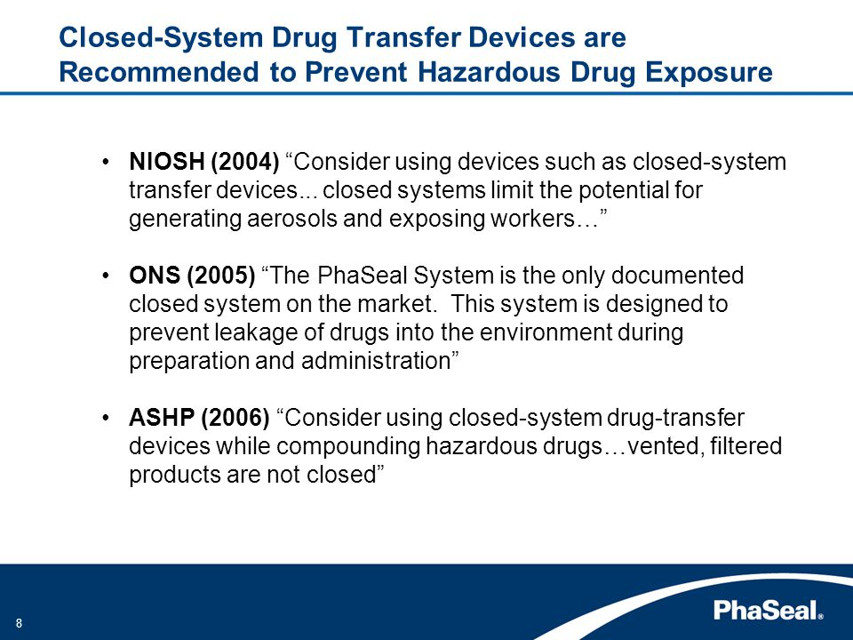 8 Closed-System Drug Transfer Devices are Recommended to Prevent Hazardous Drug Exposure NIOSH (2004) Consider using devices such as closed-system transfer devices...
