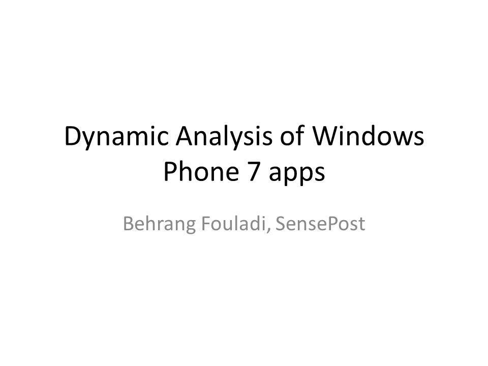 Dynamic Analysis of Windows Phone 7 apps Behrang Fouladi, SensePost