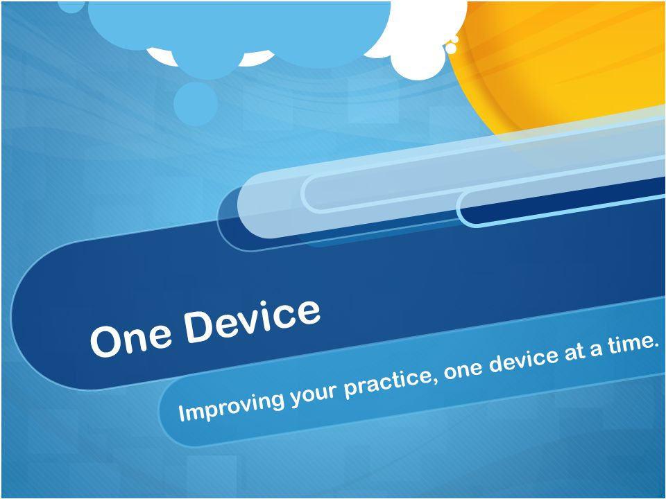 One Device Improving your practice, one device at a time.
