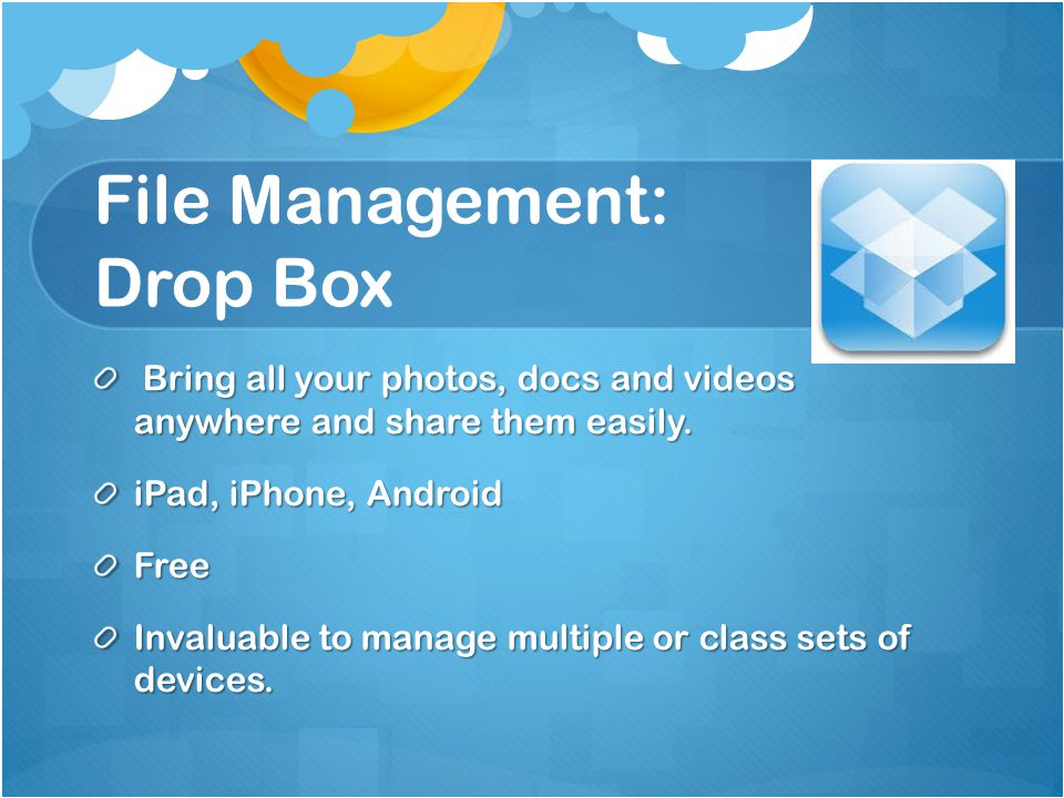 File Management: Drop Box Bring all your photos, docs and videos anywhere and share them easily.