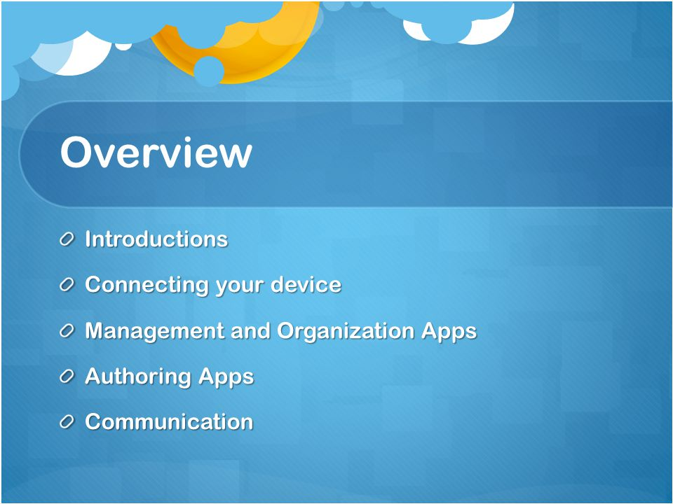 Overview Introductions Connecting your device Management and Organization Apps Authoring Apps Communication