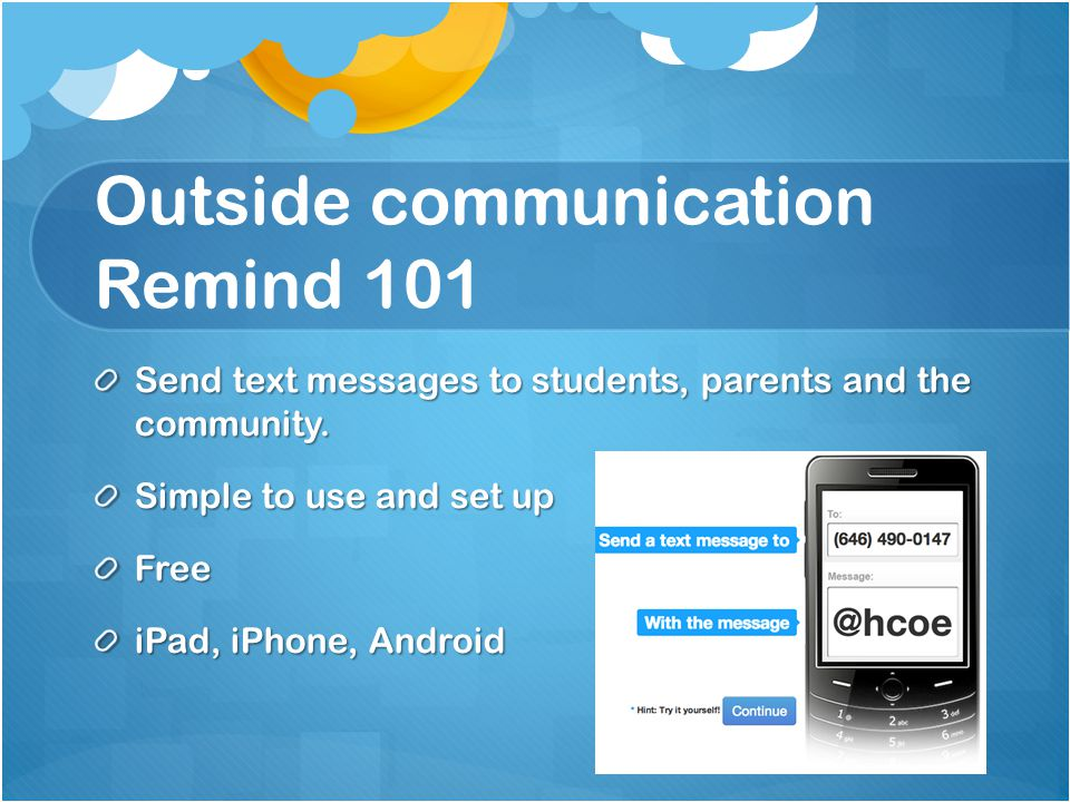 Outside communication Remind 101 Send text messages to students, parents and the community.