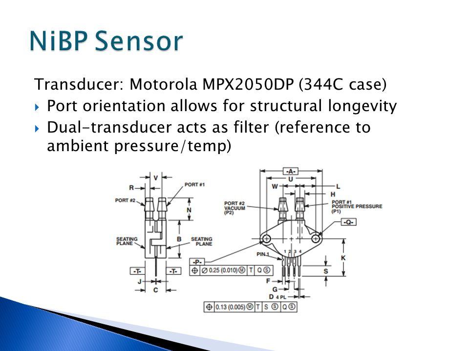 Transducer: Motorola MPX2050DP (344C case) Port orientation allows for structural longevity Dual-transducer acts as filter (reference to ambient press