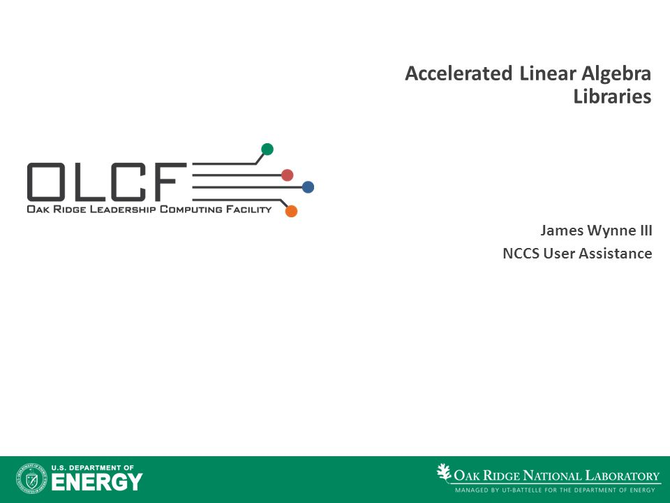 Accelerated Linear Algebra Libraries James Wynne III NCCS User Assistance