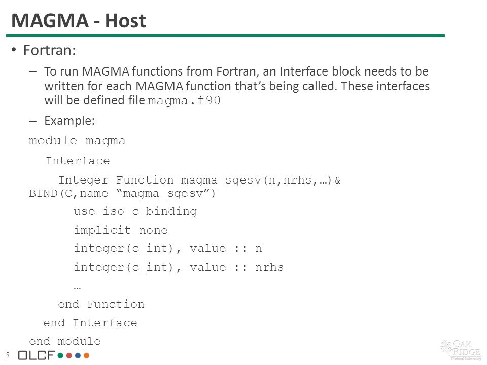 5 MAGMA - Host Fortran: – To run MAGMA functions from Fortran, an Interface block needs to be written for each MAGMA function thats being called.