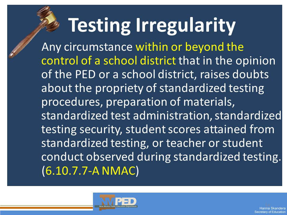 14 Testing Irregularity Any circumstance within or beyond the control of a school district that in the opinion of the PED or a school district, raises