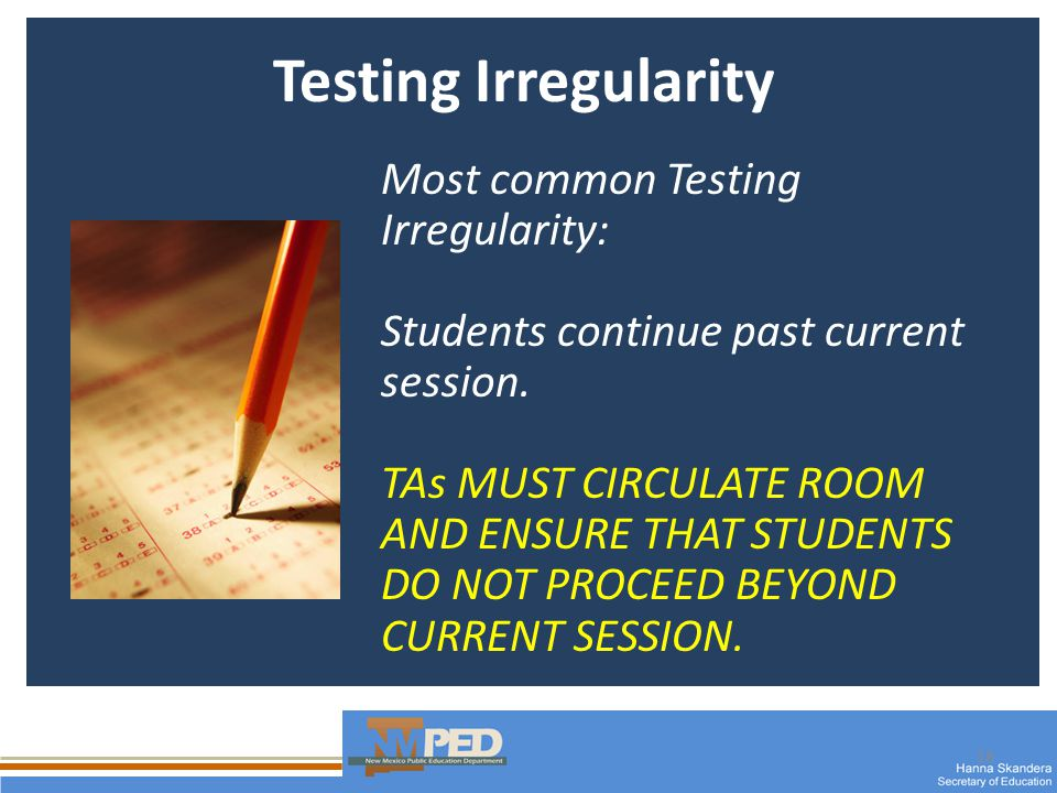 18 Testing Irregularity Most common Testing Irregularity: Students continue past current session. TAs MUST CIRCULATE ROOM AND ENSURE THAT STUDENTS DO
