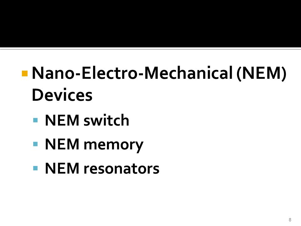 Nano-Electro-Mechanical (NEM) Devices NEM switch NEM memory NEM resonators 8