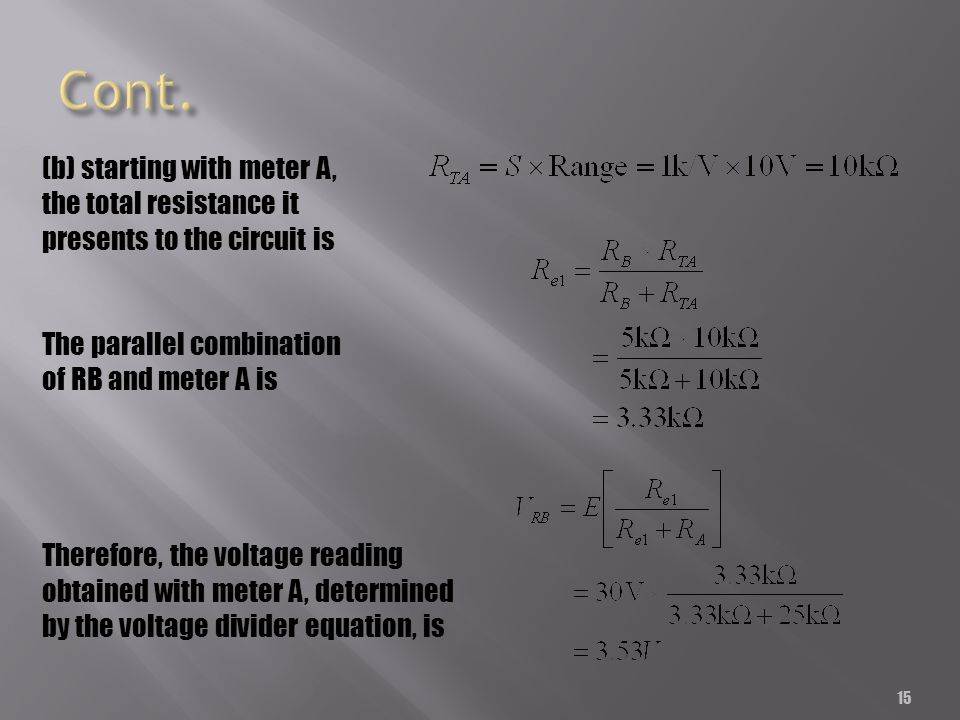 15 (b) starting with meter A, the total resistance it presents to the circuit is The parallel combination of RB and meter A is Therefore, the voltage