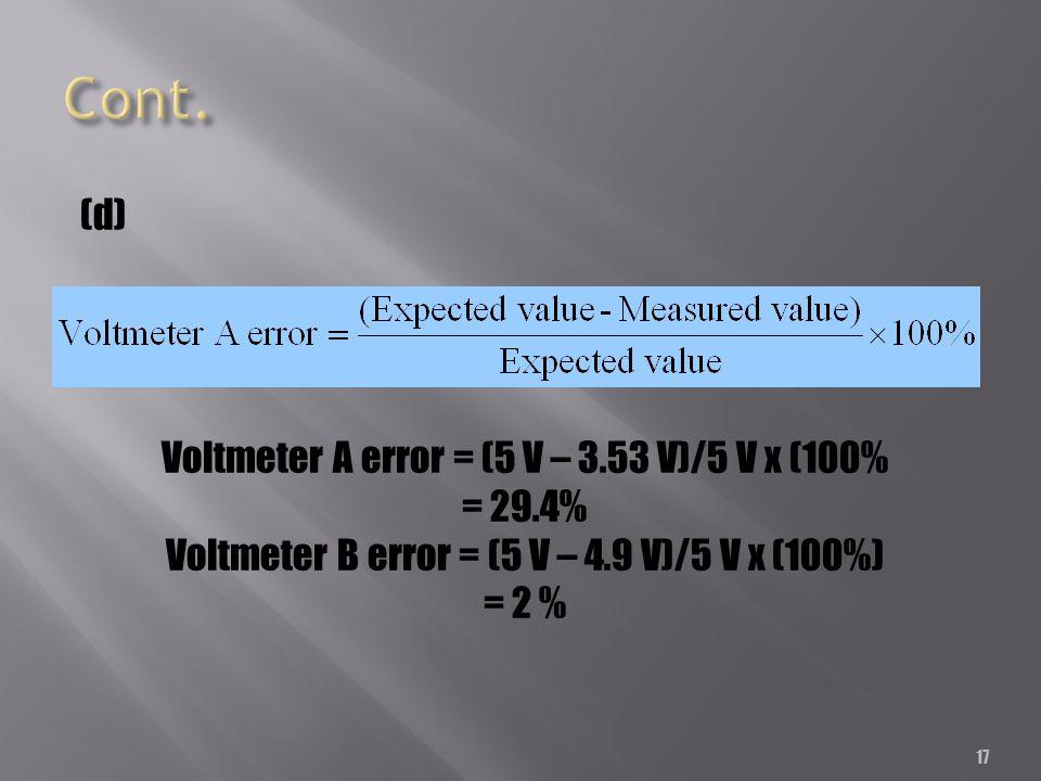 17 (d) Voltmeter A error = (5 V – 3.53 V)/5 V x (100% = 29.4% Voltmeter B error = (5 V – 4.9 V)/5 V x (100%) = 2 %