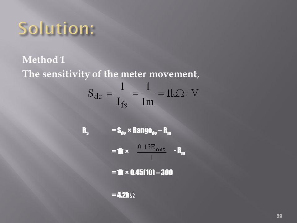 29 Method 1 The sensitivity of the meter movement, R s = S dc × Range dc – R m = 1k × - R m = 1k × 0.45(10) – 300 = 4.2k