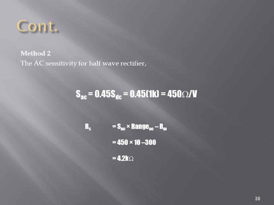 30 Method 2 The AC sensitivity for half wave rectifier, S ac = 0.45S dc = 0.45(1k) = 450 /V R s = S ac × Range ac – R m = 450 × 10 –300 = 4.2k