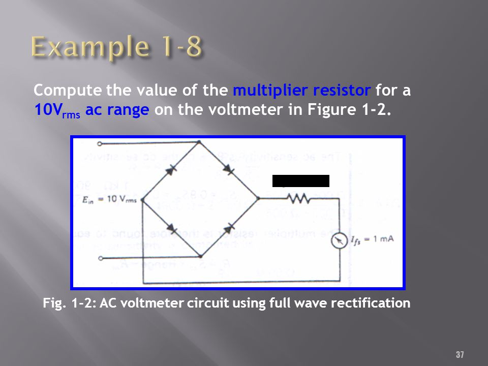 37 Compute the value of the multiplier resistor for a 10V rms ac range on the voltmeter in Figure 1-2. Fig. 1-2: AC voltmeter circuit using full wave