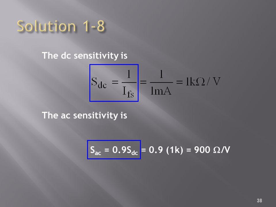 38 The dc sensitivity is The ac sensitivity is S ac = 0.9S dc = 0.9 (1k) = 900 /V