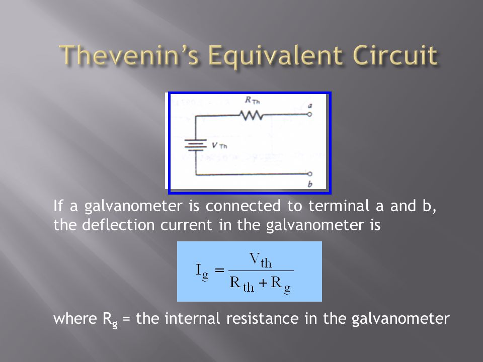 If a galvanometer is connected to terminal a and b, the deflection current in the galvanometer is where R g = the internal resistance in the galvanome