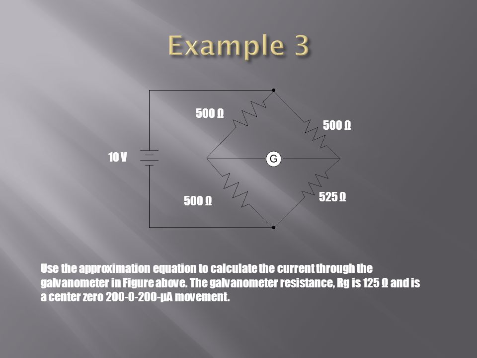 10 V 500 Ω 525 Ω 500 Ω Use the approximation equation to calculate the current through the galvanometer in Figure above.