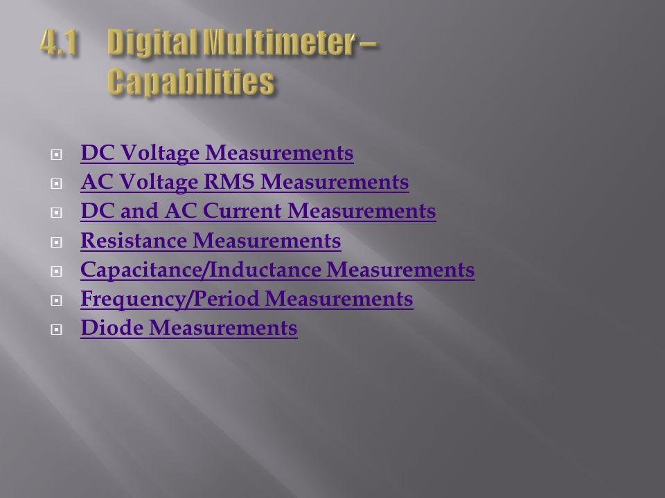 DC Voltage Measurements AC Voltage RMS Measurements DC and AC Current Measurements Resistance Measurements Capacitance/Inductance Measurements Frequency/Period Measurements Diode Measurements