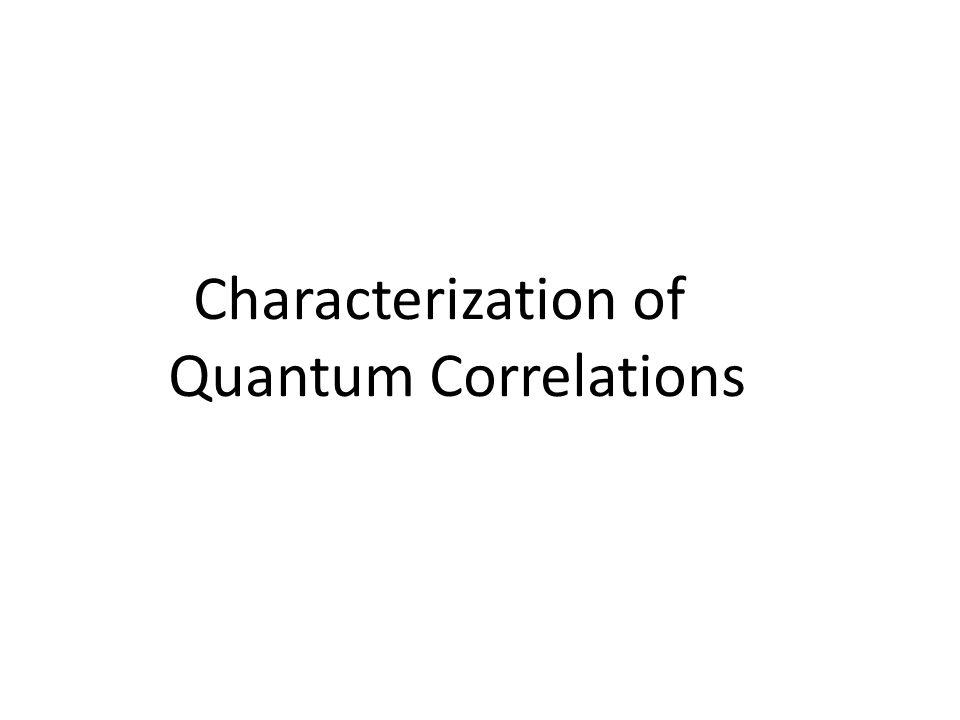 Characterization of Quantum Correlations