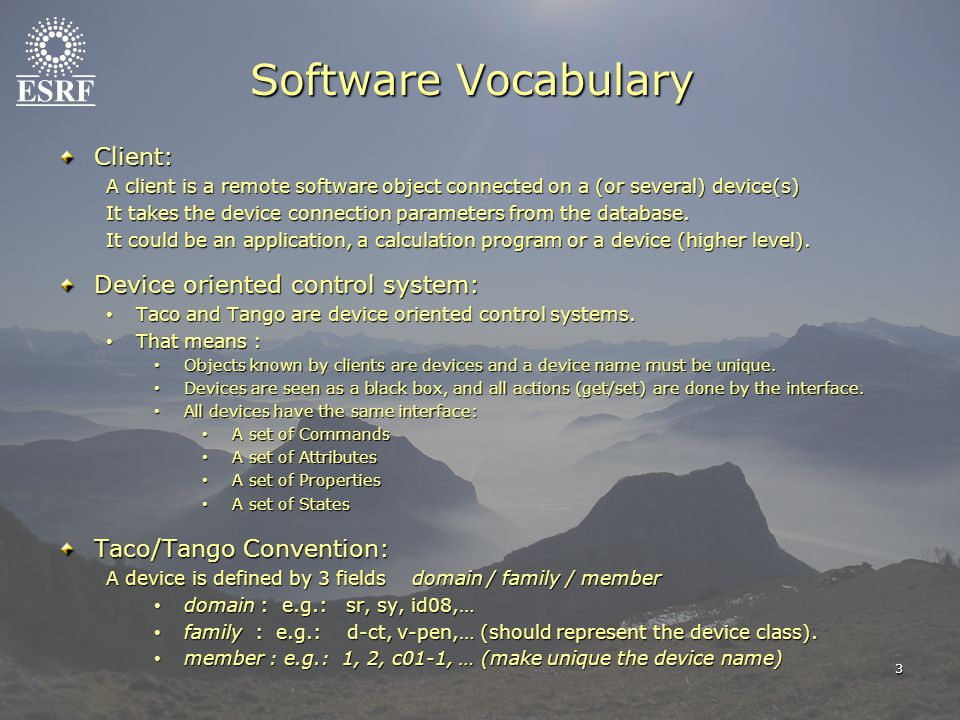 3 Software Vocabulary Client: A client is a remote software object connected on a (or several) device(s) It takes the device connection parameters fro