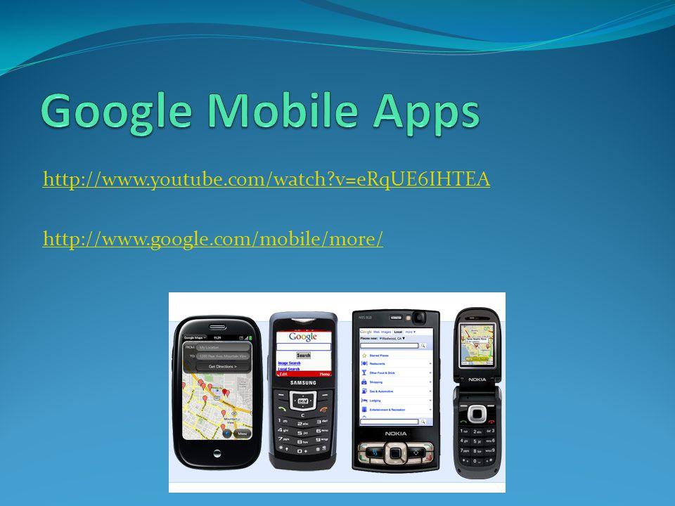 http://www.youtube.com/watch v=eRqUE6IHTEA http://www.google.com/mobile/more/