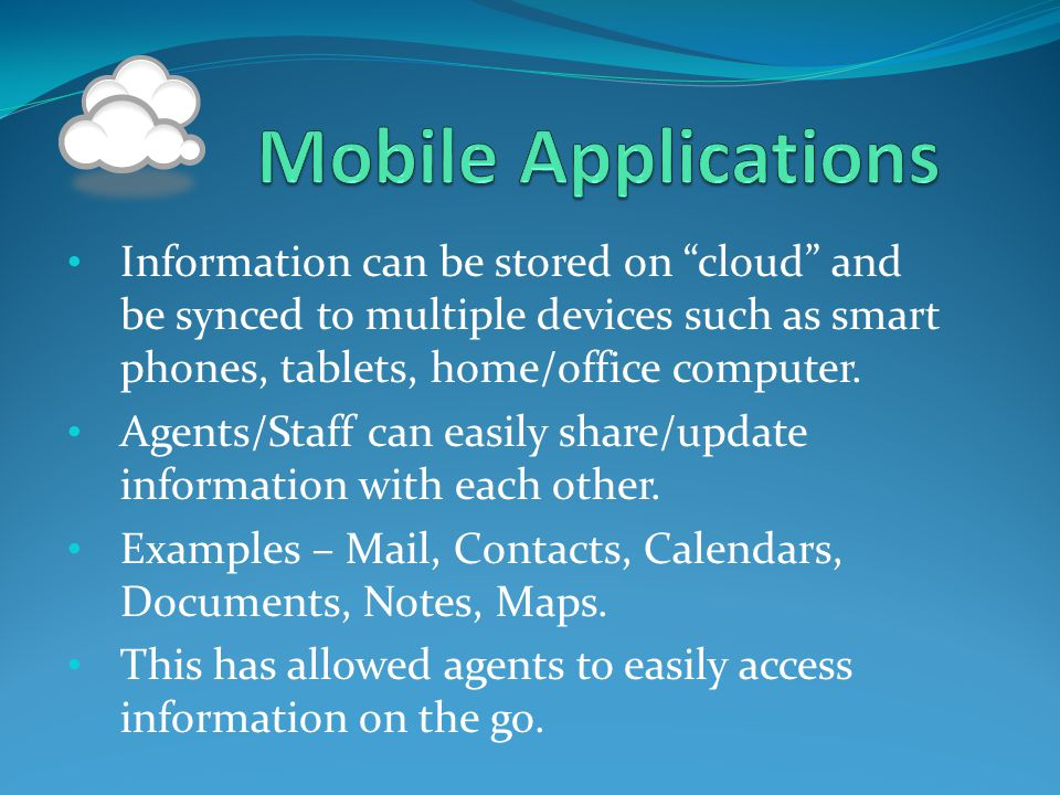 Information can be stored on cloud and be synced to multiple devices such as smart phones, tablets, home/office computer.