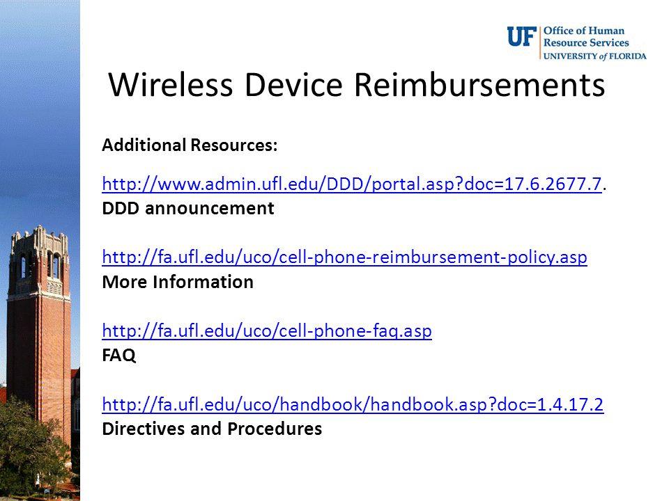 Wireless Device Reimbursements Additional Resources: http://www.admin.ufl.edu/DDD/portal.asp doc=17.6.2677.7http://www.admin.ufl.edu/DDD/portal.asp doc=17.6.2677.7.