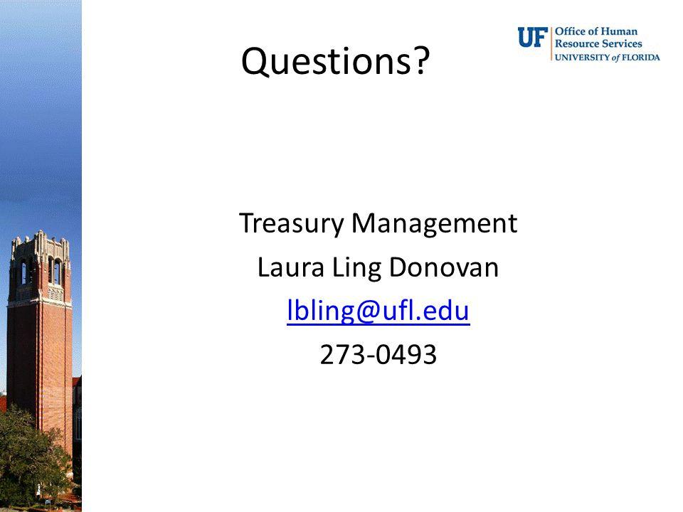 Treasury Management Laura Ling Donovan lbling@ufl.edu 273-0493 Questions?
