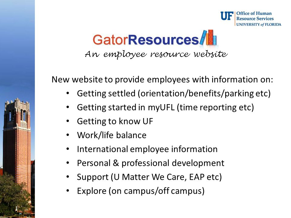An employee resource website New website to provide employees with information on: Getting settled (orientation/benefits/parking etc) Getting started