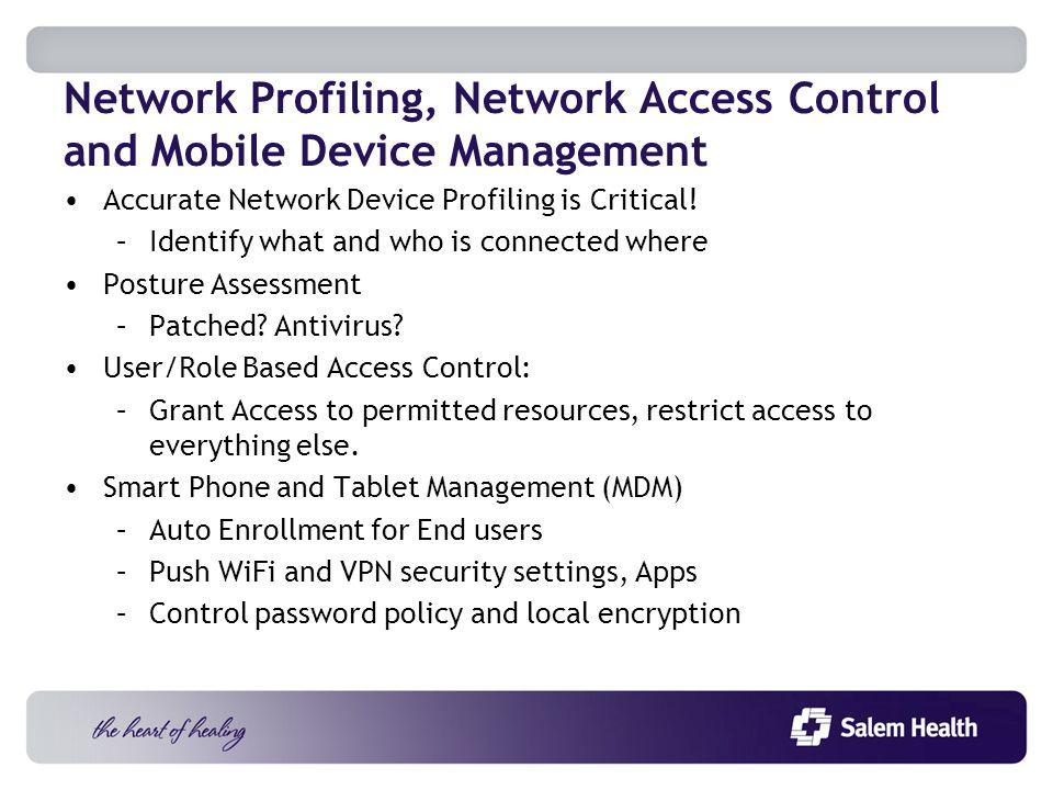 Network Profiling, Network Access Control and Mobile Device Management Accurate Network Device Profiling is Critical.