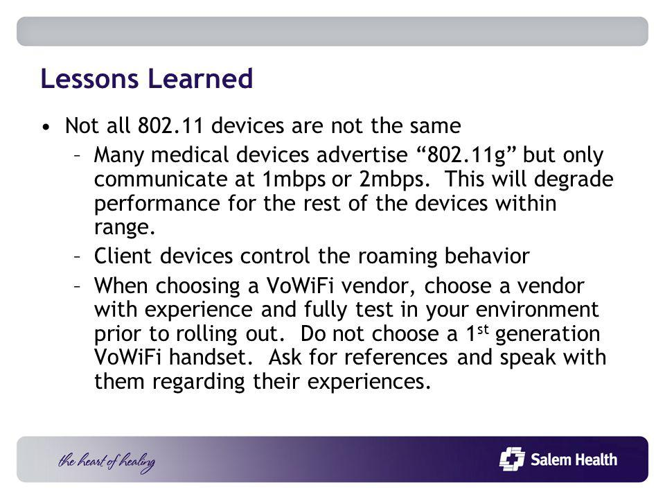 Not all 802.11 devices are not the same –Many medical devices advertise 802.11g but only communicate at 1mbps or 2mbps.
