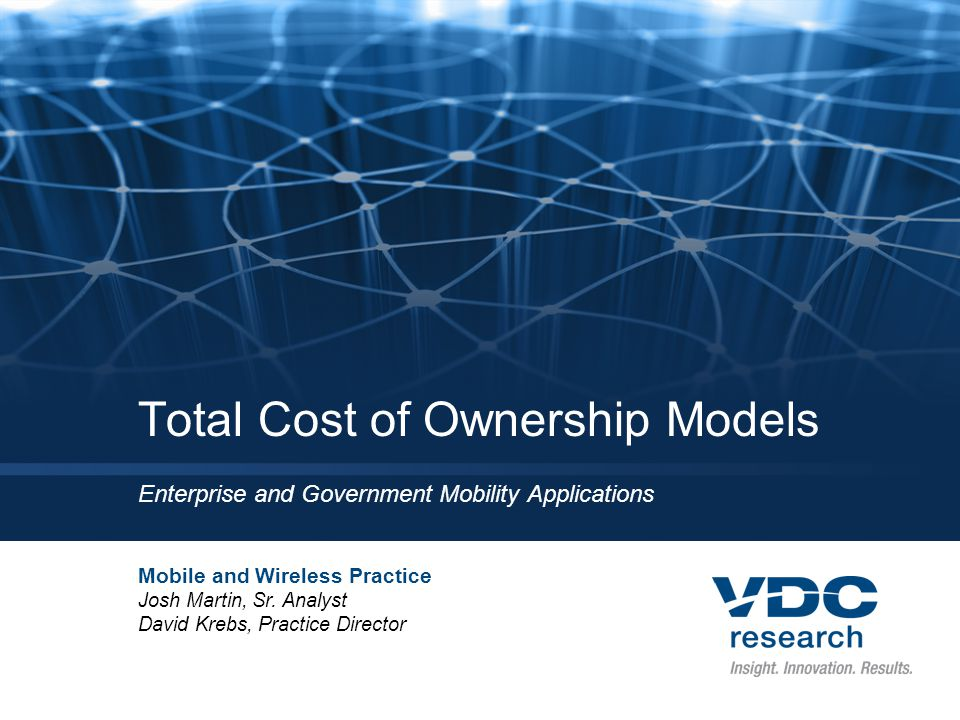 Total Cost of Ownership Models Enterprise and Government Mobility Applications Mobile and Wireless Practice Josh Martin, Sr.