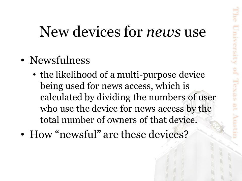 New devices for news use Newsfulness the likelihood of a multi-purpose device being used for news access, which is calculated by dividing the numbers