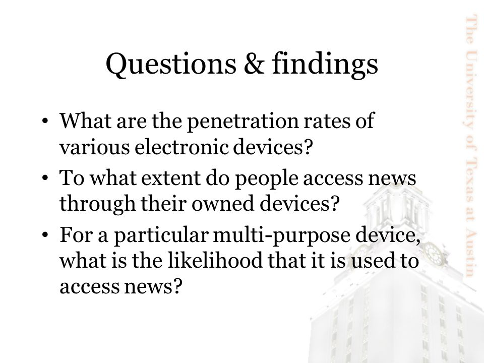 Questions & findings What are the penetration rates of various electronic devices? To what extent do people access news through their owned devices? F