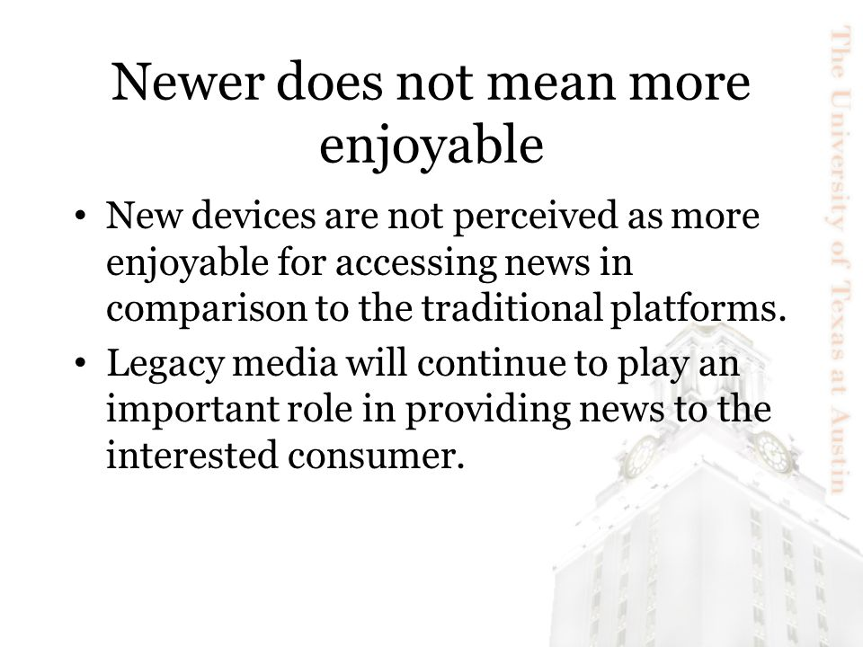 Newer does not mean more enjoyable New devices are not perceived as more enjoyable for accessing news in comparison to the traditional platforms. Lega