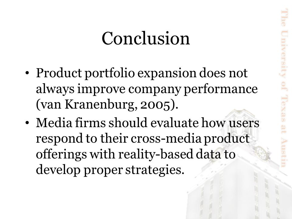Conclusion Product portfolio expansion does not always improve company performance (van Kranenburg, 2005). Media firms should evaluate how users respo
