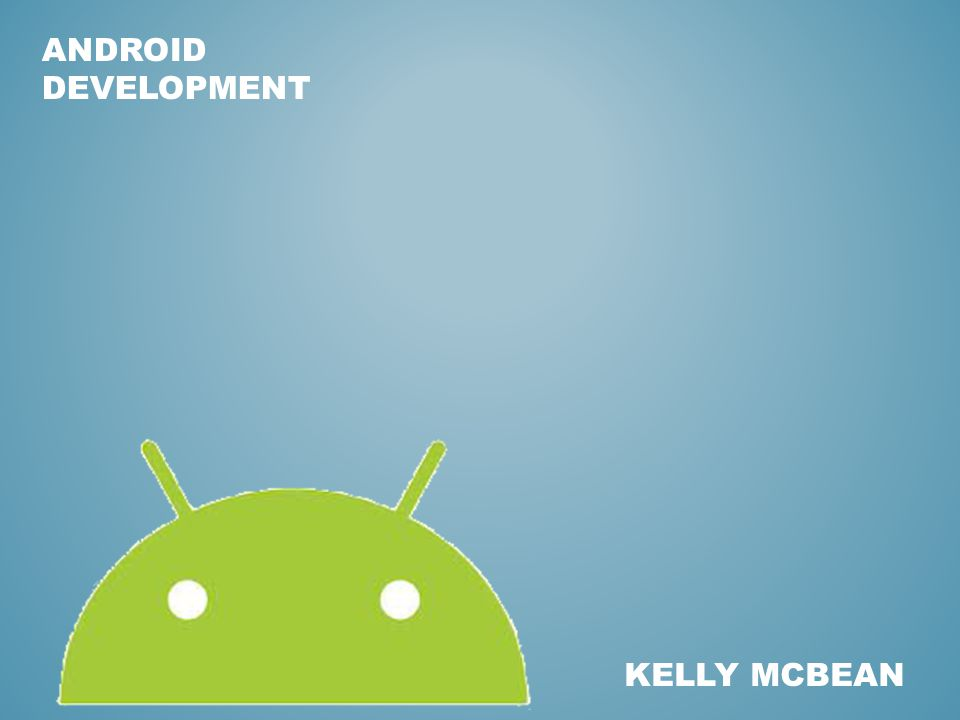 ANDROID DEVELOPMENT KELLY MCBEAN