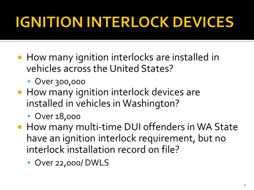 How many ignition interlocks are installed in vehicles across the United States? Over 300,000 How many ignition interlock devices are installed in veh