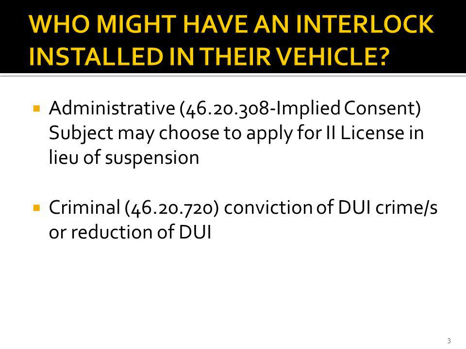 Administrative (46.20.308-Implied Consent) Subject may choose to apply for II License in lieu of suspension Criminal (46.20.720) conviction of DUI cri