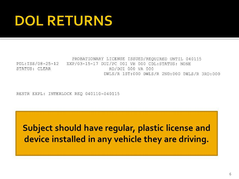 6 Subject should have regular, plastic license and device installed in any vehicle they are driving.