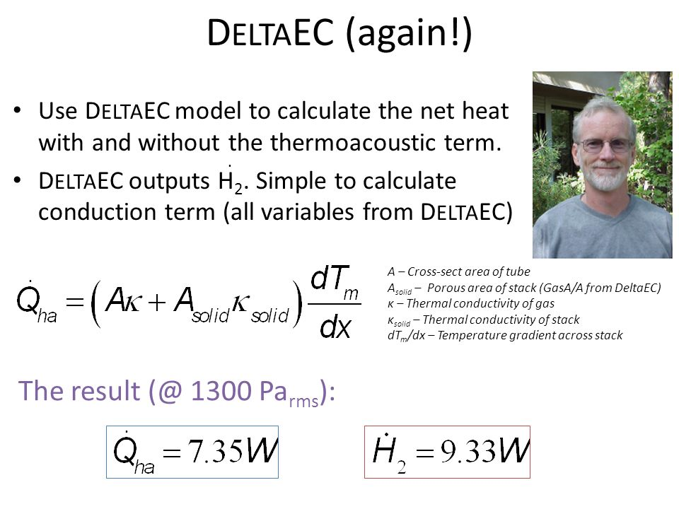 Use D ELTA EC model to calculate the net heat with and without the thermoacoustic term. D ELTA EC outputs H 2. Simple to calculate conduction term (al
