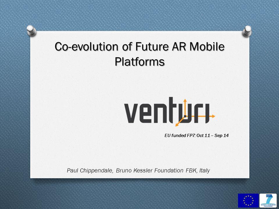 EU funded FP7: Oct 11 – Sep 14 Co-evolution of Future AR Mobile Platforms Paul Chippendale, Bruno Kessler Foundation FBK, Italy