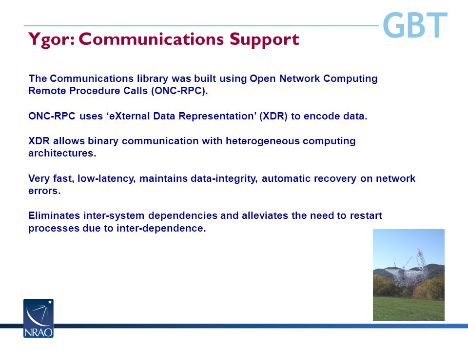 GBT Ygor: Communications Support The Communications library was built using Open Network Computing Remote Procedure Calls (ONC-RPC). ONC-RPC uses eXte