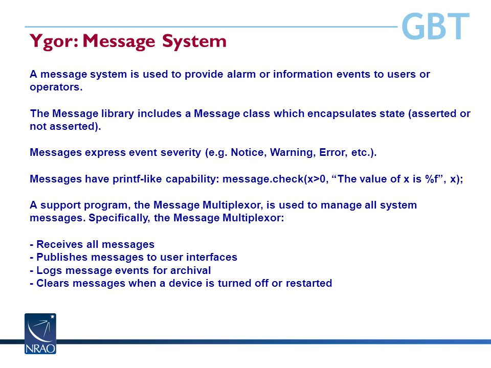GBT Ygor: Message System A message system is used to provide alarm or information events to users or operators. The Message library includes a Message