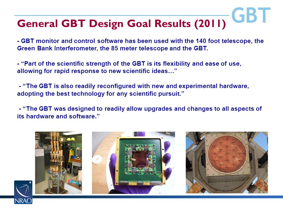 GBT General GBT Design Goal Results (2011) - GBT monitor and control software has been used with the 140 foot telescope, the Green Bank Interferometer